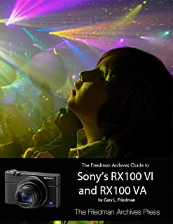 The Friedman Archives Guide to Sony's RX100 VI and RX100 VA