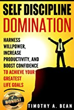 Self-Discipline: Harness Willpower, Increase Productivity, and Boost Confidence to Achieve Your Greatest Life Goals (Motivation, Habit, Goal Setting, Personal Development, Time Management)