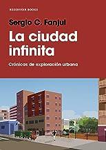 La ciudad infinita: Crónicas de exploración urbana (Reservoir Narrativa)