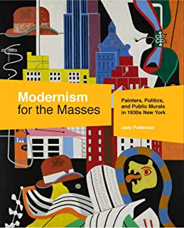 Modernism for the Masses: Painters, Politics, and Public Murals in 1930s New York