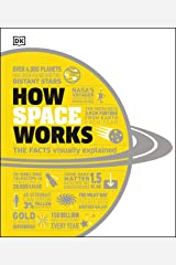 How Space Works: The Facts Visually Explained (How Things Work) Kindle Edition