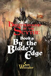 By the Blade's Edge: A Fantasy Adventure of Daring Exploits and Secret Powers (The Brotherhood of the Scythe Book 6)
