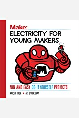 Electricity for Young Makers: Fun and Easy Do-It-Yourself Projects (Make: Technology on Your Time) Kindle Edition