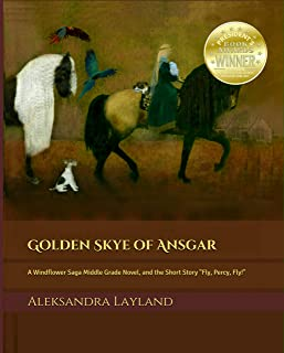 Golden Skye of Ansgar (2nd Edition): A Windflower Saga Middle Grade Novel and the Short Story