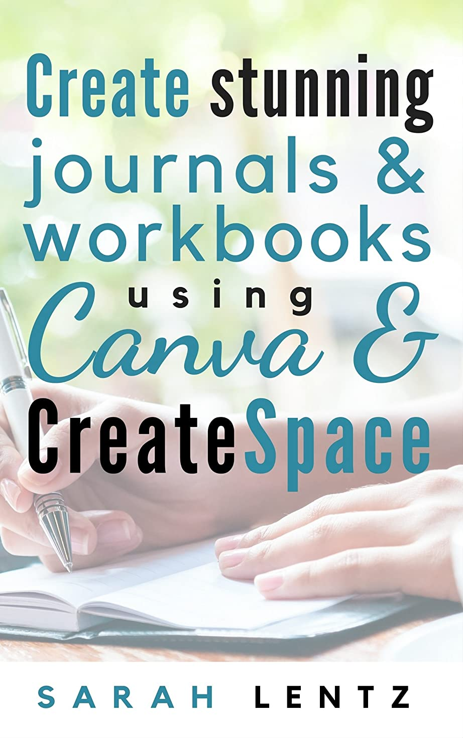 究極の退院ロッジCreate stunning journals & workbooks using Canva & CreateSpace (English Edition)