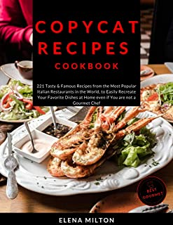 Copycat Recipes Cookbook: 221 Tasty & Famous Recipes from the Most Popular Italian Restaurants in the World, to Easily Rec...