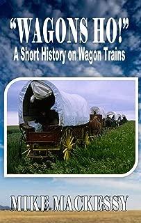 """Wagon's Ho!"": A Short History on Wagon Trains"