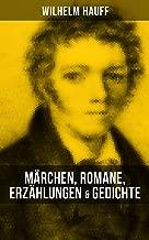Wilhelm Hauff: Märchen, Romane, Erzählungen & Gedichte: Märchen-Almanach + Lichtenstein + Phantasien und Skizzen + Der Mann im Mond + Das kalte Herz + ... Sage vom Hirschgulden... (German Edition)