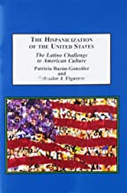 The Hispanicization of the United States: The Latino Challenge to American Culture