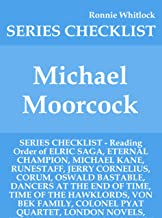Michael Moorcock - SERIES CHECKLIST - Reading Order of ELRIC SAGA, ETERNAL CHAMPION, MICHAEL KANE, RUNESTAFF, JERRY CORNELIUS, CORUM, OSWALD BASTABLE, DANCERS AT THE END OF TIME, TIME OF THE