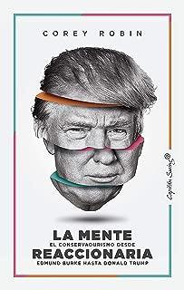La mente reaccionaria: El conservadurismo desde Edmund Burke hasta Donald Trump (ENSAYO) (Spanish Edition)