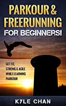 PARKOUR: Parkour & Freerunning For Beginners! Get Fit, Strong & Agile While Learning Parkour (Movement, Freerunning, Parkour)