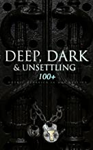 DEEP, DARK & UNSETTLING: 100+ Gothic Classics in One Edition: Novels, Tales and Poems: The Mysteries of Udolpho, The Tell-...