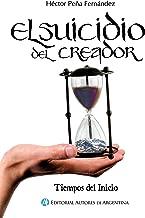 El suicidio del creador: Tiempos del inicio (Spanish Edition)