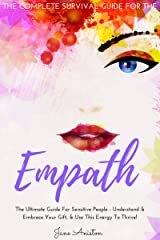 Empath: The Complete Survival Guide For The Empath - The Ultimate Guide For Sensitive People - Understand & Embrace Your Gift, & Use This Energy To Thrive! ... Overcome Fears, Anxiety, Introvert) Kindle Edition