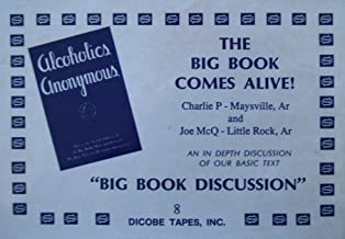 The Big Book Comes Alive (An in depth discussion of our basic text)