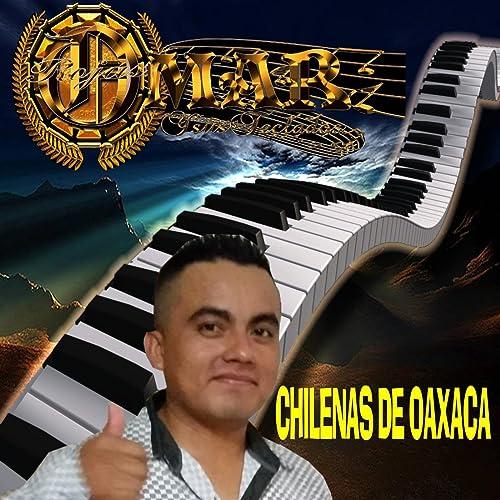 Chilenas de oaxaca by Omar Rojas y sus teclados on Amazon Music - Amazon.com