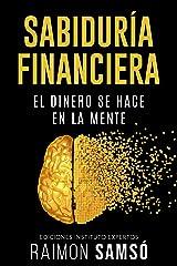 Sabiduría Financiera: El Dinero se hace en la Mente (Emprender y Libertad Financiera) (Spanish Edition) Kindle Edition