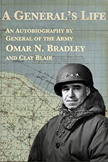 A General's Life: An Autobiography by General of the Army Omar N. Bradley and Clay Blair
