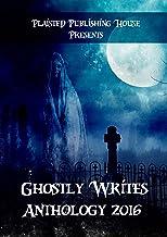 Ghostly Writes Anthology 2016 (Plaisted Publishing House Presents Book 1)