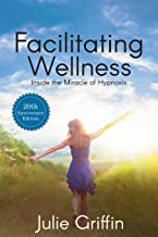 Facilitating Wellness: Inside the Miracle of Hypnosis