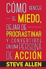 Superación Personal: Cómo vencer el miedo, dejar de procrastinar y convertirse en una persona de acción: Método práctico para conseguir autodisciplina ... productividad sin límites) (Spanish Edition) Kindle Edition