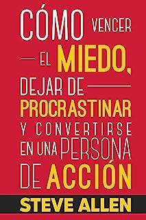 Superación Personal: Cómo vencer el miedo, dejar de procrastinar y convertirse en una persona de acción: Método práctico p...