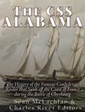The CSS Alabama: The History of the Famous Confederate Raider that Sank Off the Coast of France during the Battle of Cherbourg