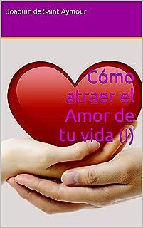 Cómo atraer el Amor de tu vida (I) (Spanish Edition)