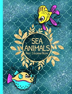 Sea Animals Kids Coloring Book: Underwater Life Animals to Color as Gift for Children of Any Age | Featuring Fish, Sharks, Turtles & More