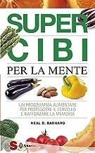 Supercibi per la mente: Un programma alimentare per proteggere il cervello e rafforzare la memoria. (Italian Edition)