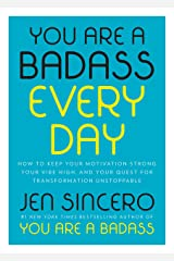 You Are a Badass Every Day: How to Keep Your Motivation Strong, Your Vibe High, and Your Quest for Transformation Unstoppable Kindle Edition