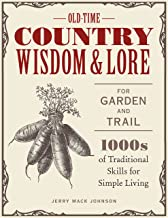 Old-Time Country Wisdom and Lore for Garden and Trail: 1,000s of Traditional Skills for Simple Living