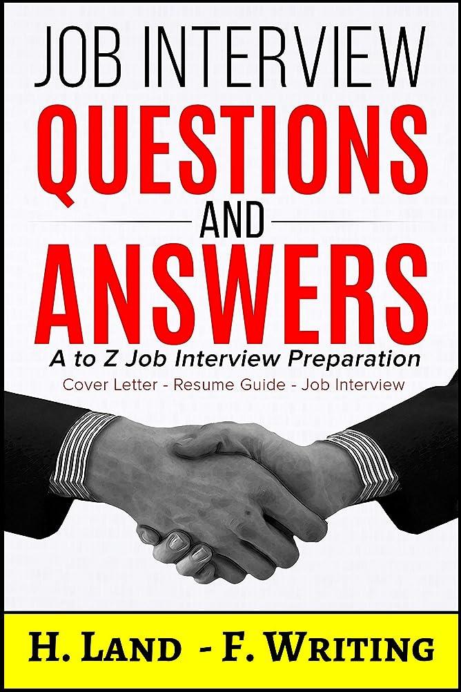 手伝うブートパシフィックJob Interview Questions and Answers: A to Z Job Interview Preparation - Cover Letter - Resume Guide - Job Interview (Job Interview Strategy, Interview ... Job Interview, Follow Up) (English Edition)