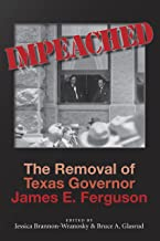 Impeached: The Removal of Texas Governor James E. Ferguson (Centennial Series of the Association of Former Students, Texas A&M University Book 126)