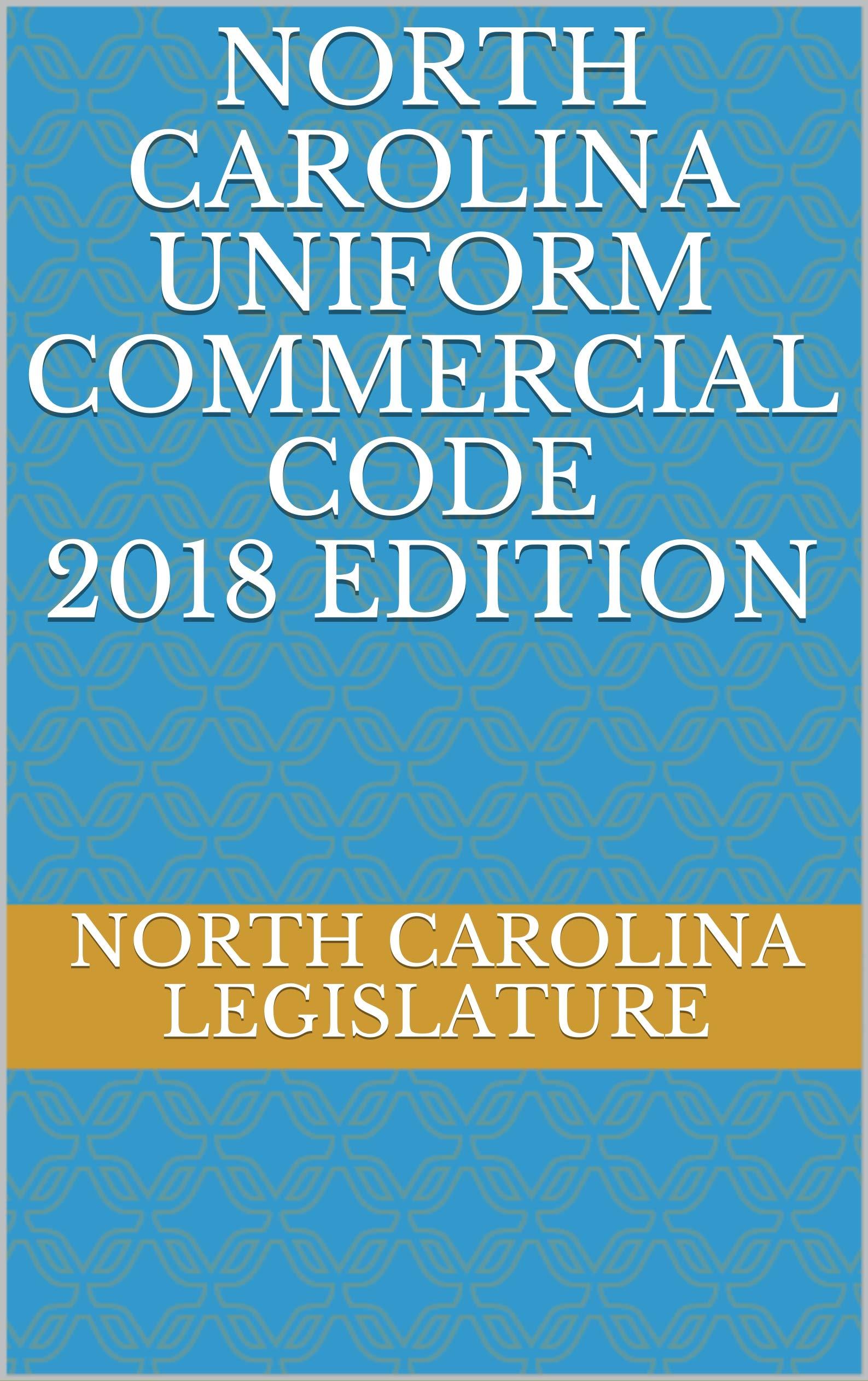 NORTH CAROLINA UNIFORM COMMERCIAL CODE 2018 EDITION