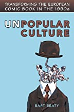 Unpopular Culture: Transforming the European Comic Book in the 1990s (Studies in Book and Print Culture) (English Edition)