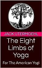 The Eight Limbs of Yoga: For The American Yogi