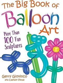 Big Book of Balloon Art: More Than 100 Fun Sculptures