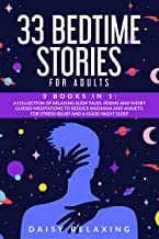 33 Bedtime Stories for Adults: 3 BOOKS in 1: A Collection of Relaxing Sleep Tales, Poems and Short Guided Meditations to R...