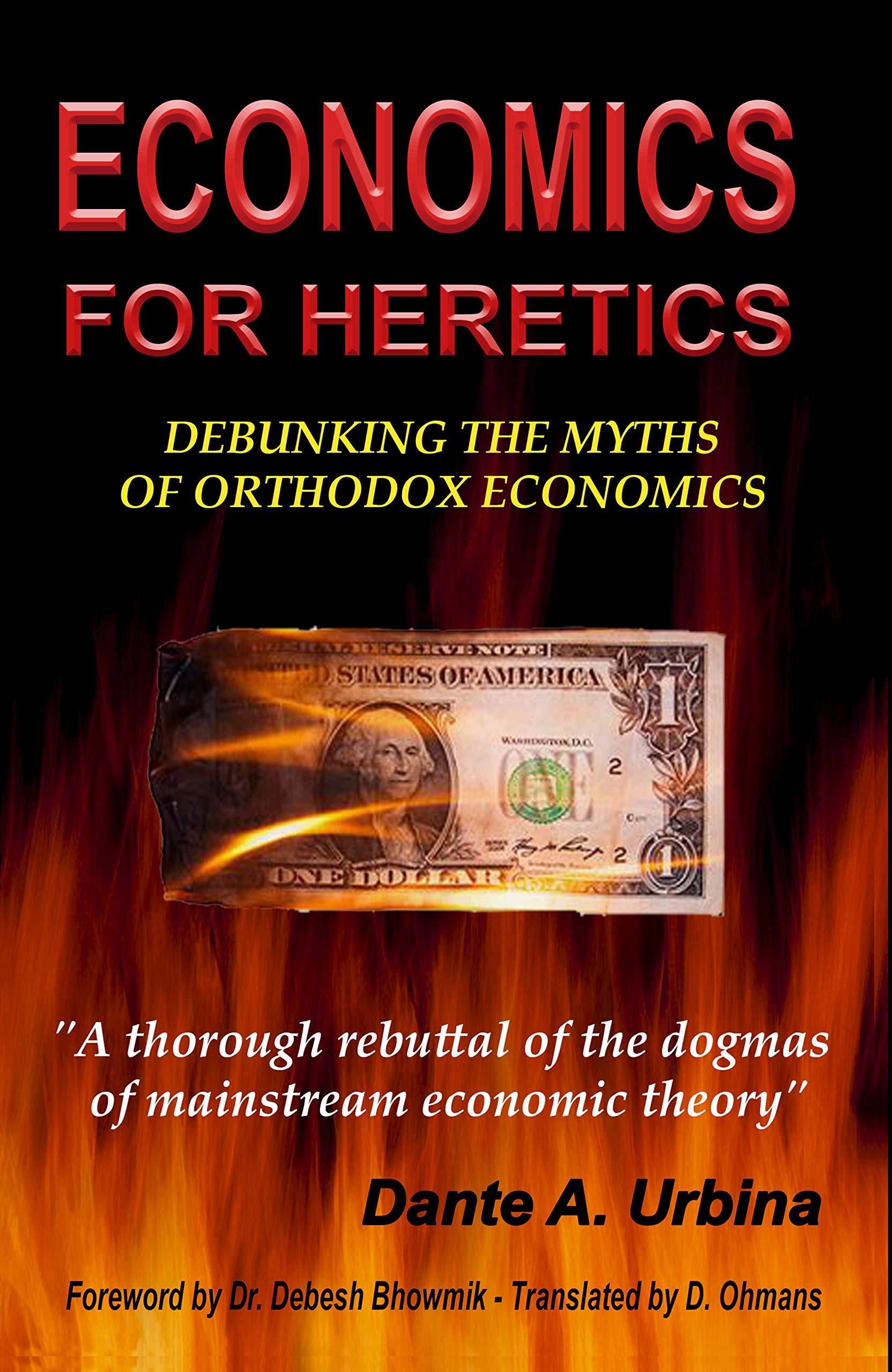 ECONOMICS FOR HERETICS: Debunking the Myths of Orthodox Economics