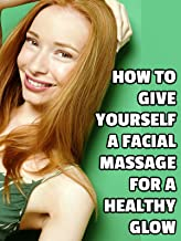 How to Give Yourself a Facial Massage for a Healthy Glow