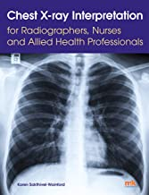 Chest X-ray Interpretation for Radiographers, Nurses and Allied Health Professionals