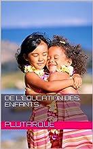 De l'éducation des enfants (French Edition)