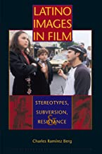Latino Images in Film: Stereotypes, Subversion and Resistance (Texas Film and Media Studies Series)
