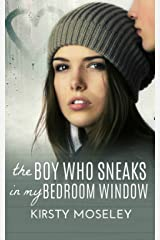 The Boy Who Sneaks In My Bedroom Window Kindle Edition