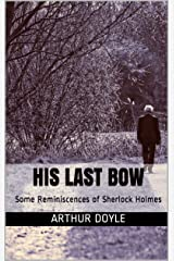 HIS LAST BOW : Some Reminiscences of Sherlock Holmes Kindle Edition
