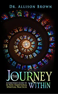 The Journey Within: A Christian's Guide to14 Non-traditional Spiritual Practices