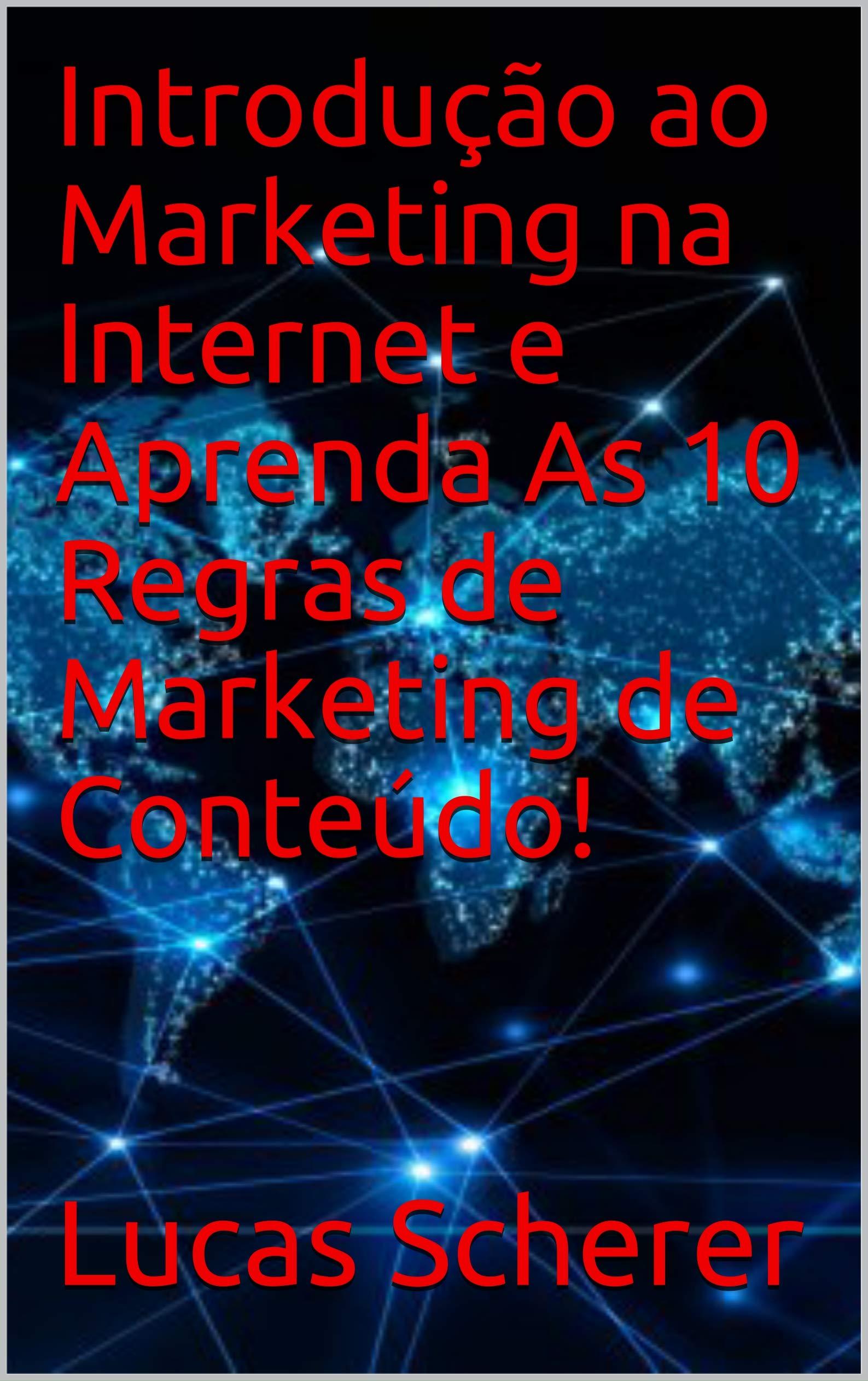 Introdução ao Marketing na Internet e Aprenda As 10 Regras de Marketing de Conteúdo! (Portuguese Edition)