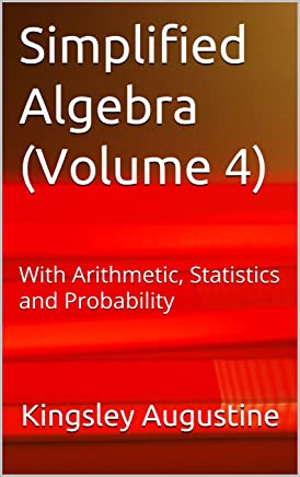 Simplified Algebra (Volume 4): With Arithmetic, Statistics and Probability